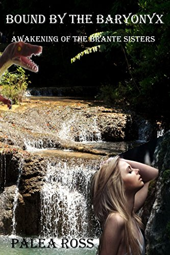 Bound by the Baryonyx: Awakening of the Brante Sisters Book 1: (Dinosaur Erotica)