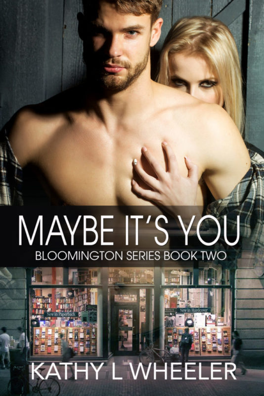 Maybe It's You (Bloomington Series – A Contemporary Romance Series novel Book 2)