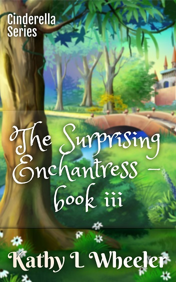 The Surprising Enchantress – Book III: Cinderella Series