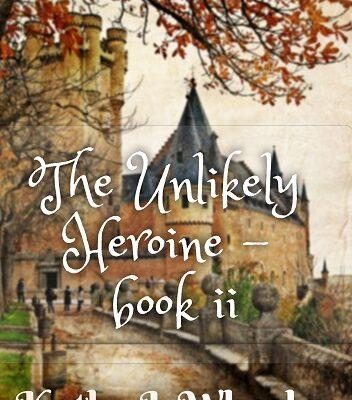 The Unlikely Heroine ~ book ii