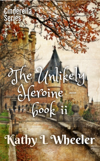 The Unlikely Heroine – Book II: Cinderella Series